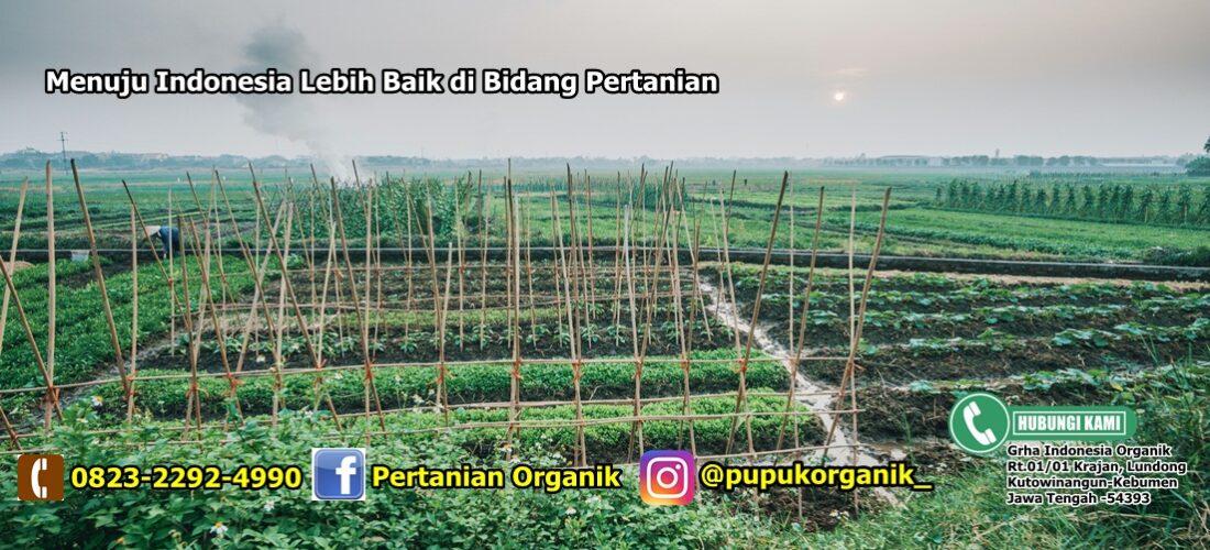 Menuju Indonesia Lebih Baik di Bidang Pertanian